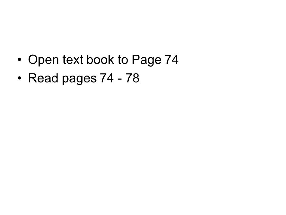 Open text book to Page 74 Read pages 74 - 78