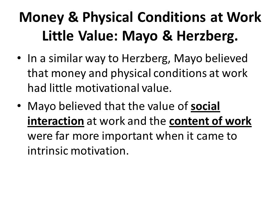 Money & Physical Conditions at Work Little Value: Mayo & Herzberg.