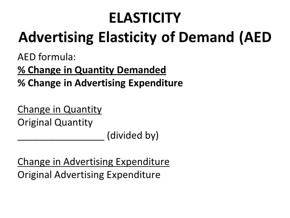 ELASTICITY Advertising Elasticity of Demand (AED