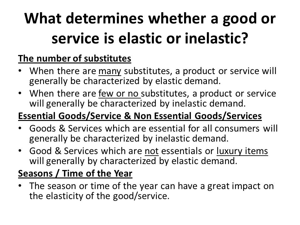 What determines whether a good or service is elastic or inelastic