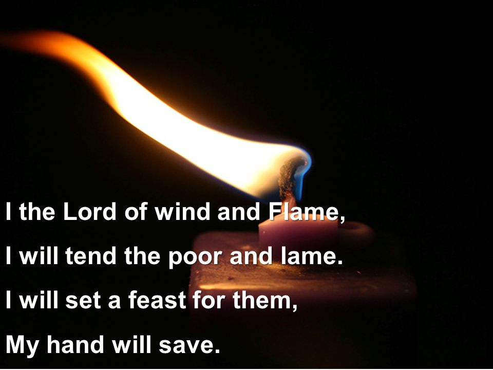 I the Lord of wind and Flame,