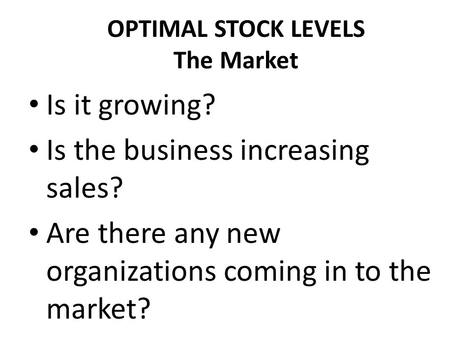 OPTIMAL STOCK LEVELS The Market