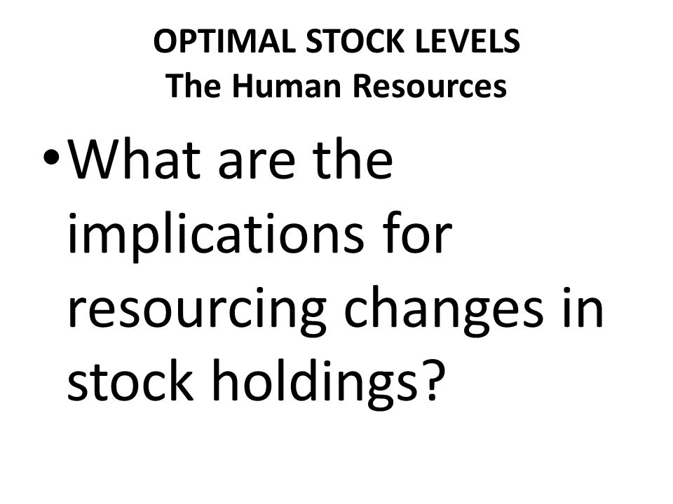 OPTIMAL STOCK LEVELS The Human Resources