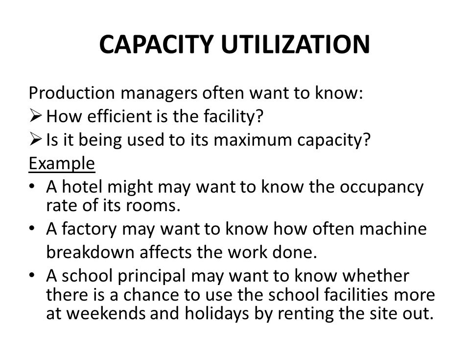 CAPACITY UTILIZATION Production managers often want to know: