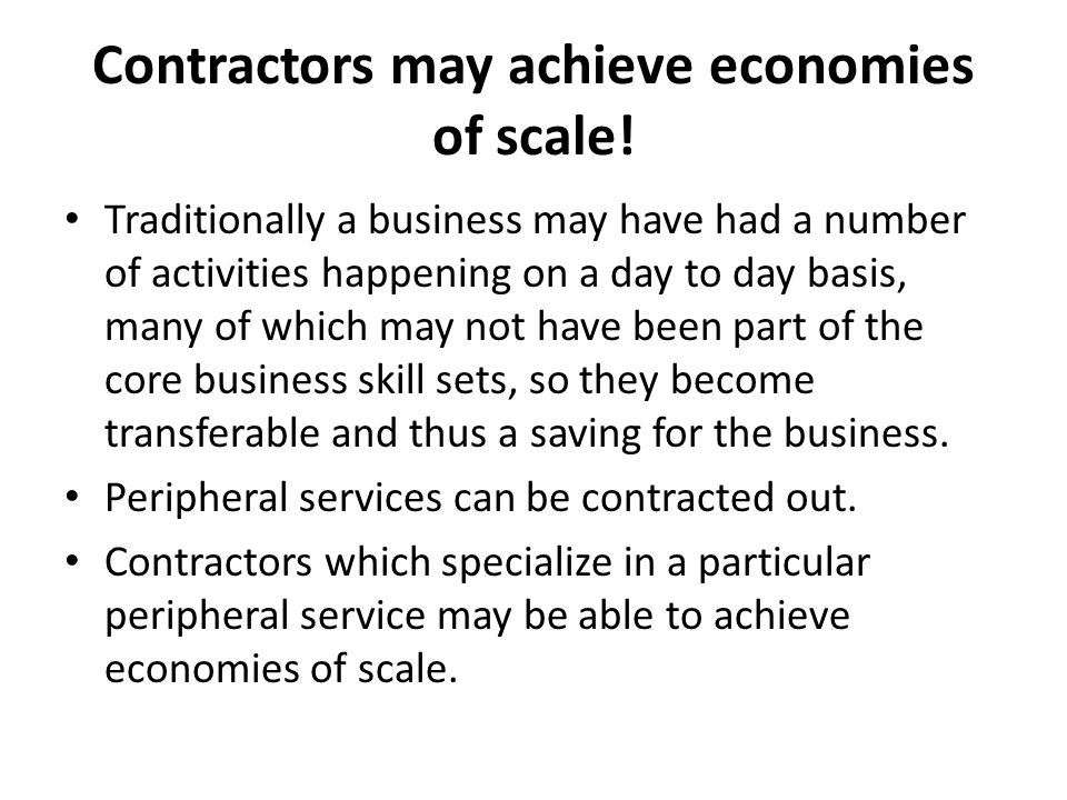 Contractors may achieve economies of scale!