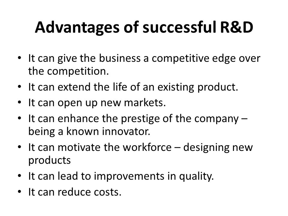 Advantages of successful R&D