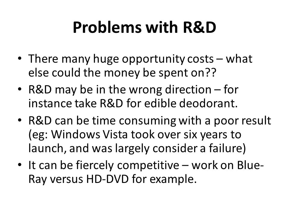 Problems with R&D There many huge opportunity costs – what else could the money be spent on