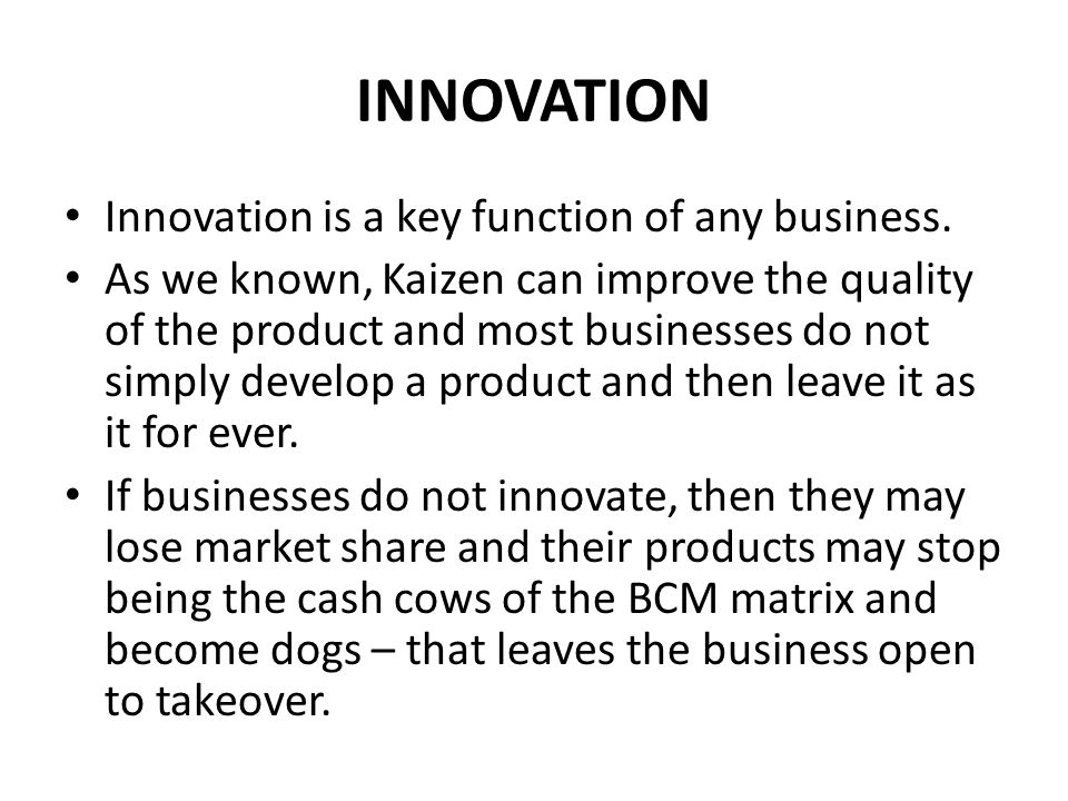 INNOVATION Innovation is a key function of any business.