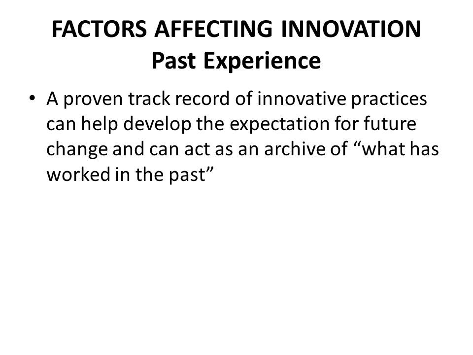 FACTORS AFFECTING INNOVATION Past Experience