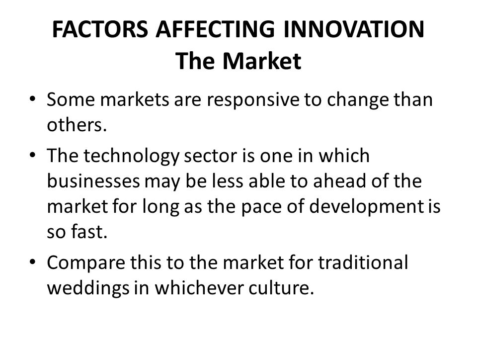 FACTORS AFFECTING INNOVATION The Market