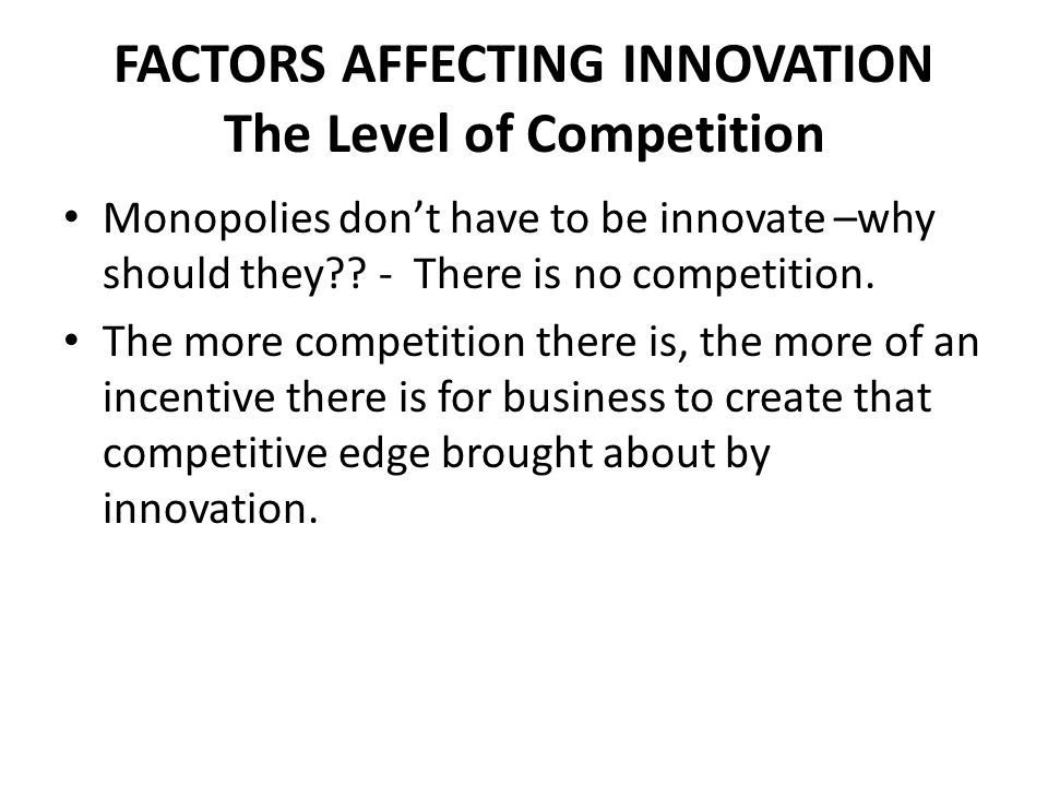 FACTORS AFFECTING INNOVATION The Level of Competition