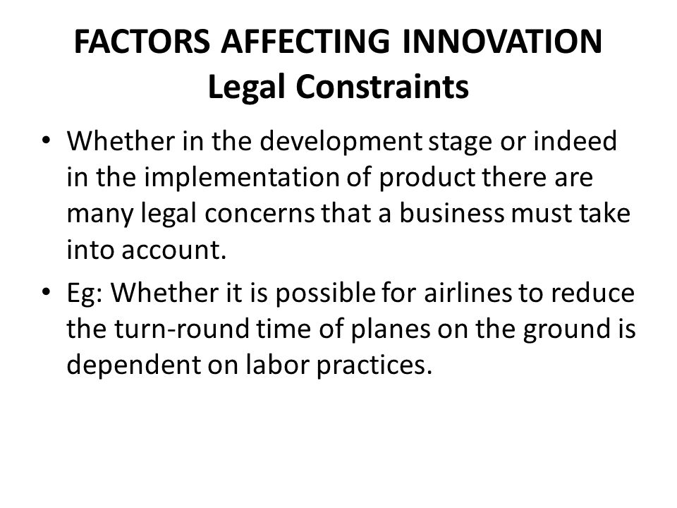 FACTORS AFFECTING INNOVATION Legal Constraints