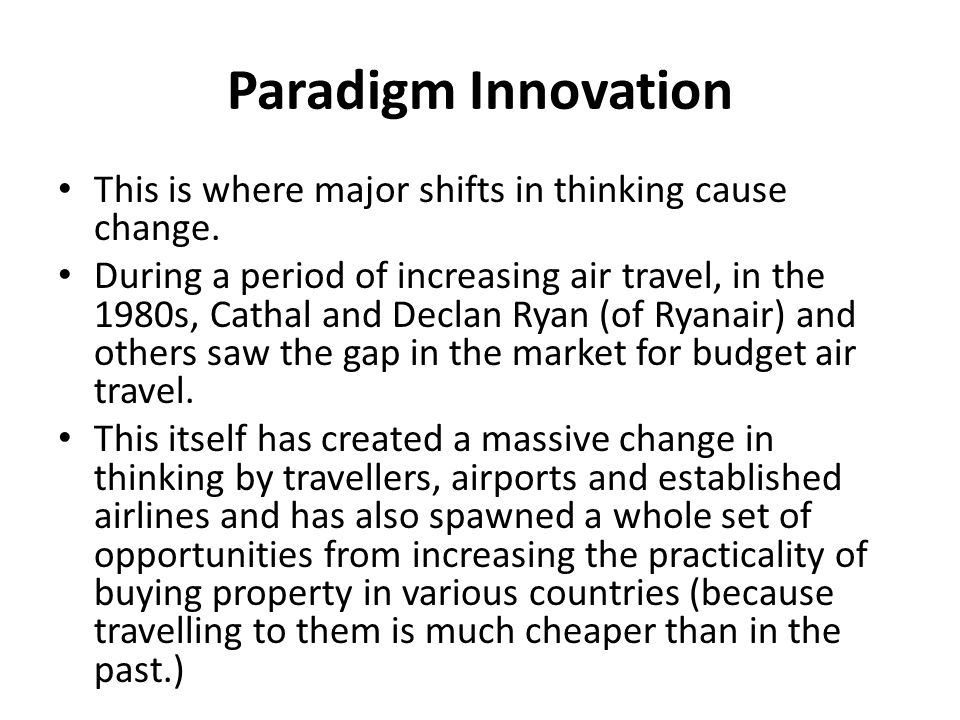 Paradigm Innovation This is where major shifts in thinking cause change.