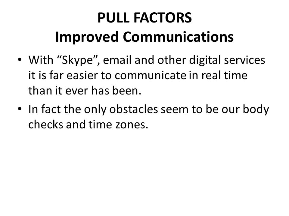 PULL FACTORS Improved Communications