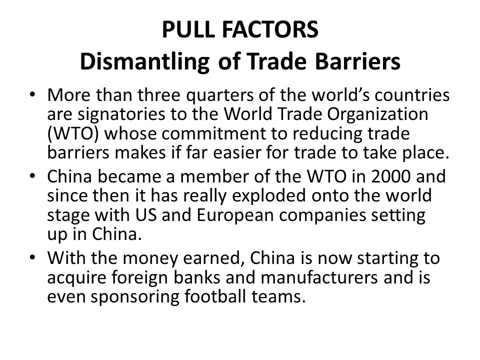 PULL FACTORS Dismantling of Trade Barriers