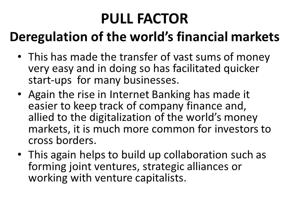 PULL FACTOR Deregulation of the world's financial markets