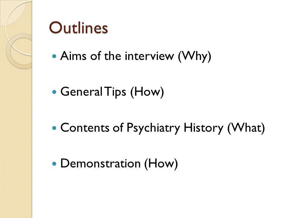 Outlines Aims of the interview (Why) General Tips (How)