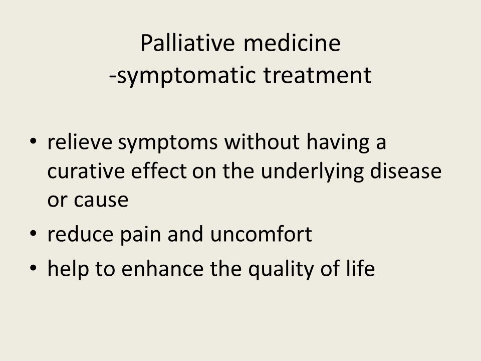 Palliative medicine -symptomatic treatment