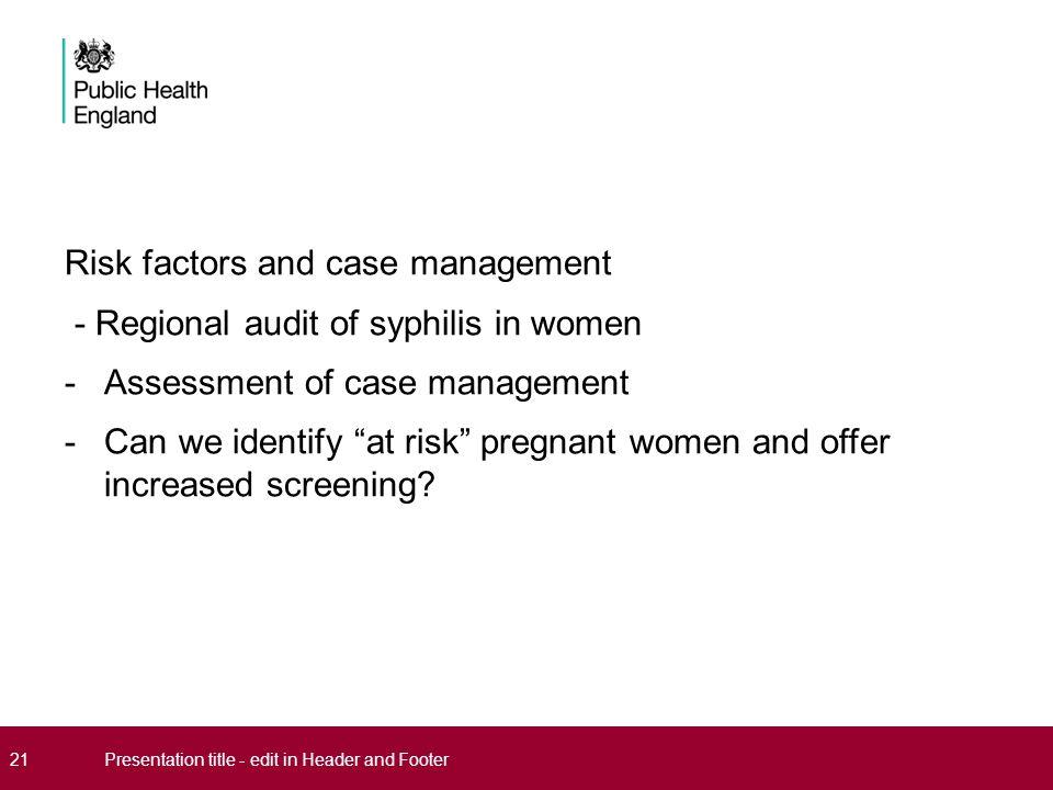 Risk factors and case management - Regional audit of syphilis in women