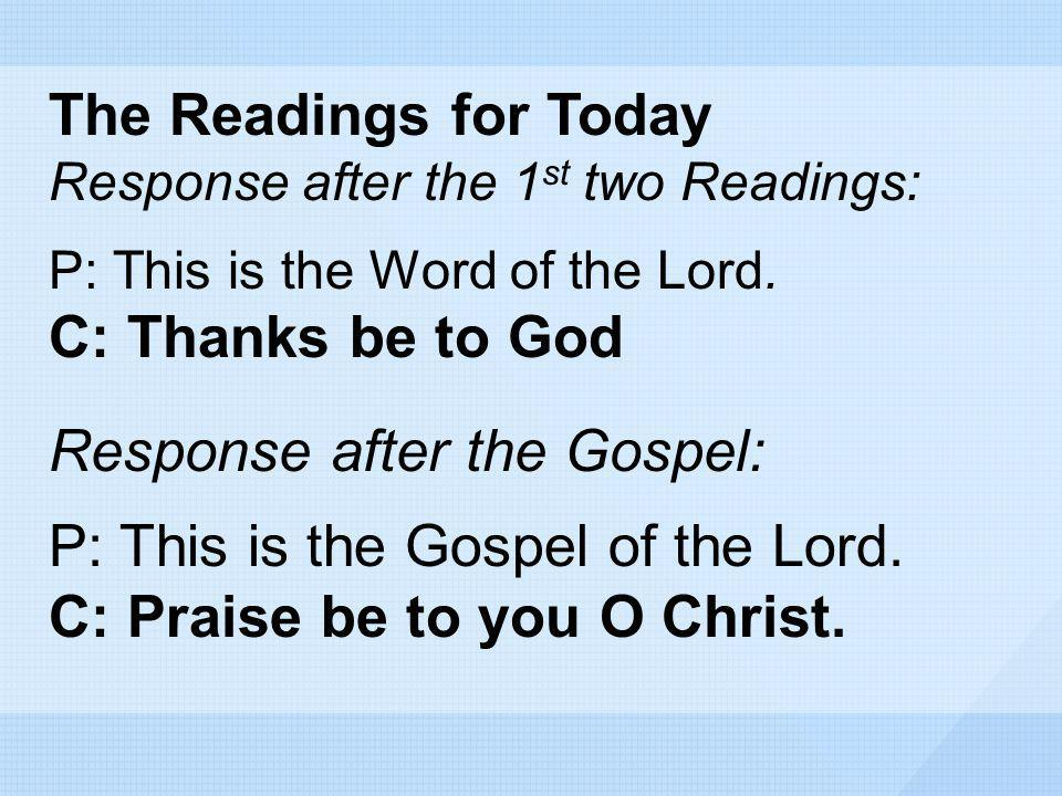 Response after the Gospel: P: This is the Gospel of the Lord.