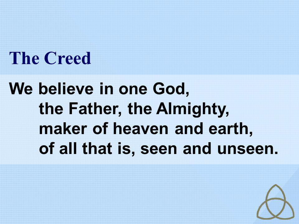 The Creed We believe in one God, the Father, the Almighty,
