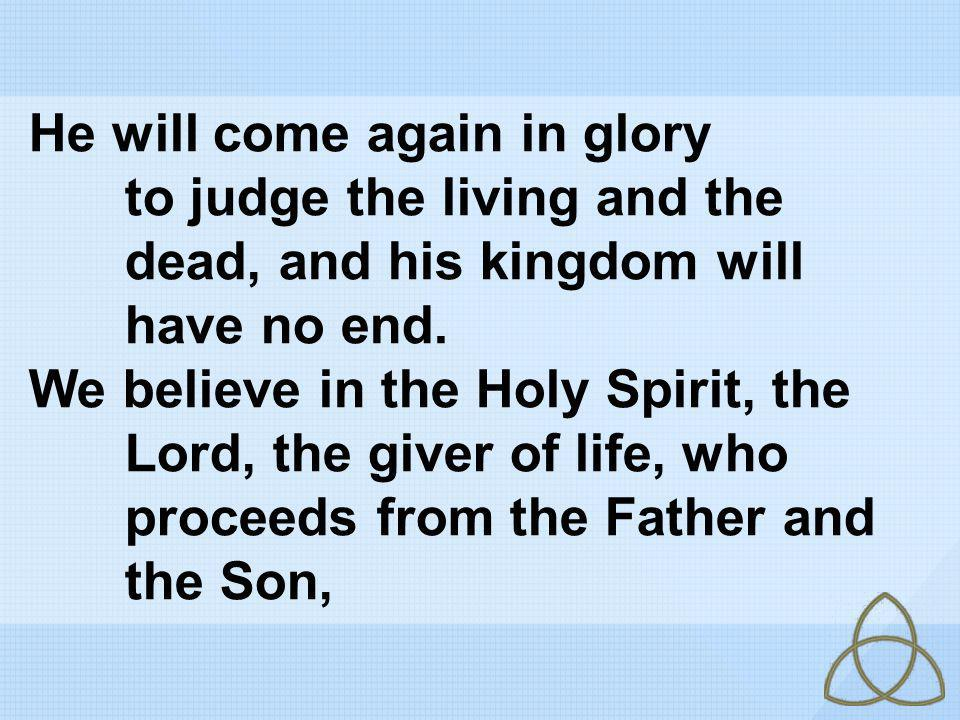 He will come again in glory. to judge the living and the