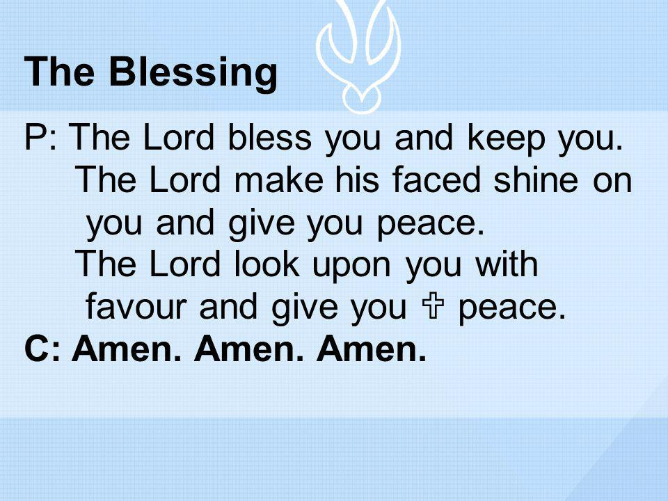 The Blessing P: The Lord bless you and keep you.