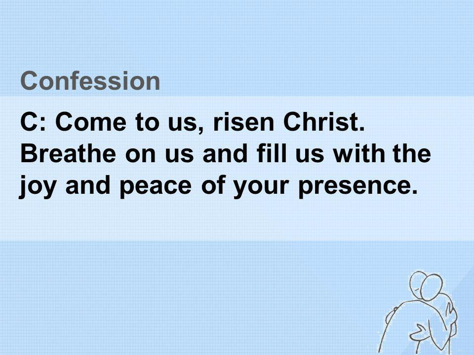 Confession C: Come to us, risen Christ.