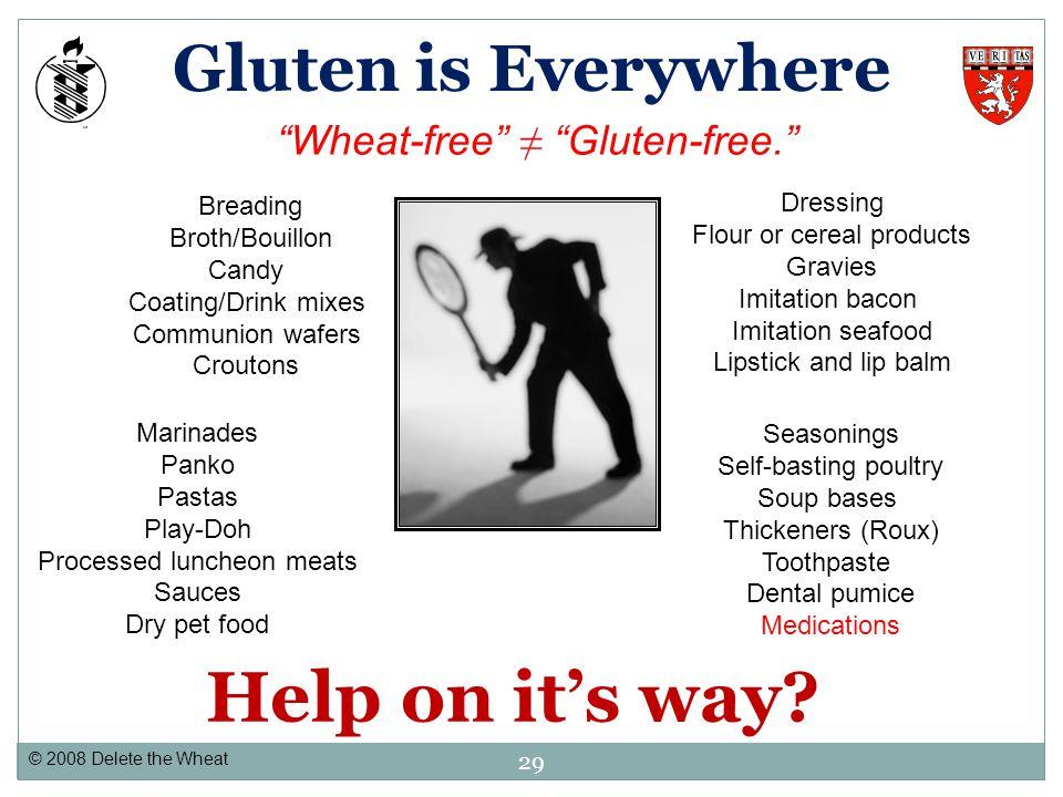Help on it's way Gluten is Everywhere Wheat-free ≠ Gluten-free.