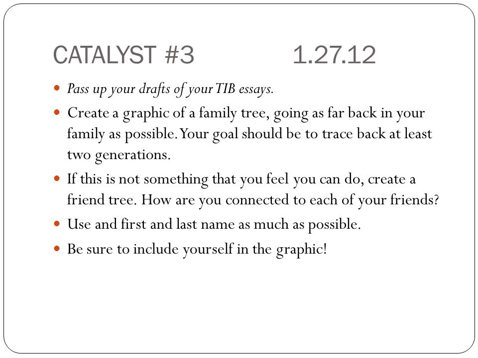 CATALYST #3 1.27.12 Pass up your drafts of your TIB essays.