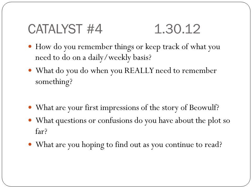 CATALYST #4 1.30.12 How do you remember things or keep track of what you need to do on a daily/weekly basis