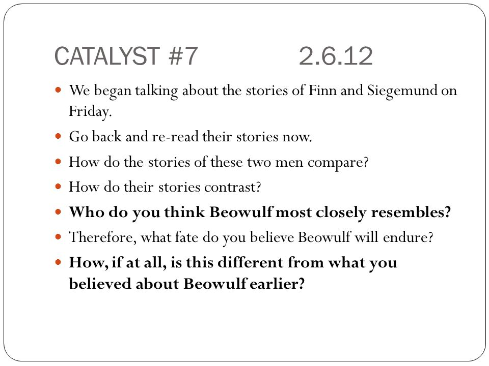 CATALYST #7 2.6.12 We began talking about the stories of Finn and Siegemund on Friday. Go back and re-read their stories now.