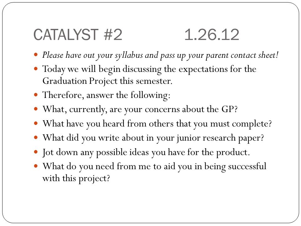 CATALYST #2 1.26.12 Please have out your syllabus and pass up your parent contact sheet!