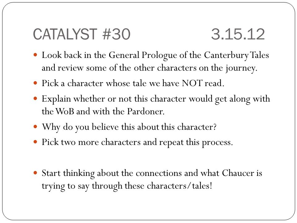 CATALYST #30 3.15.12 Look back in the General Prologue of the Canterbury Tales and review some of the other characters on the journey.