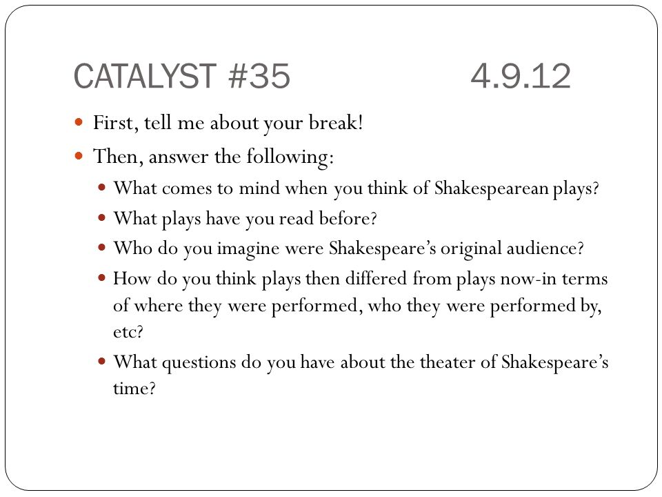 CATALYST #35 4.9.12 First, tell me about your break!