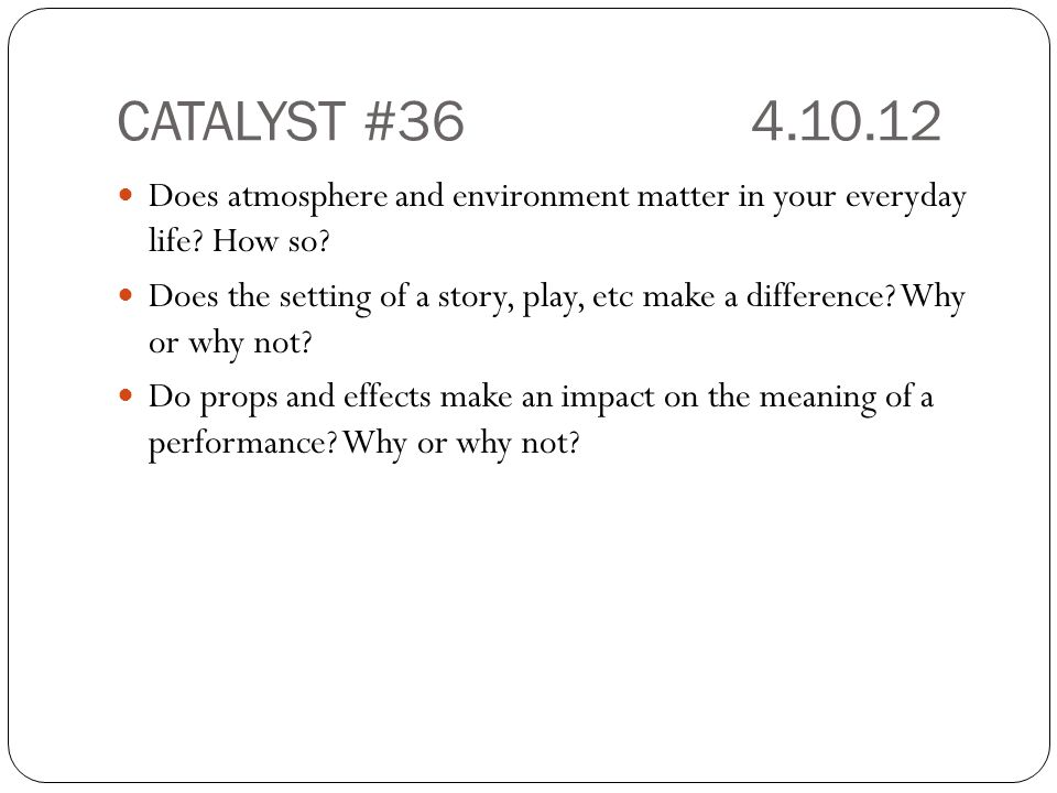 CATALYST #36 4.10.12 Does atmosphere and environment matter in your everyday life How so