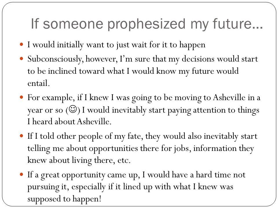 If someone prophesized my future…