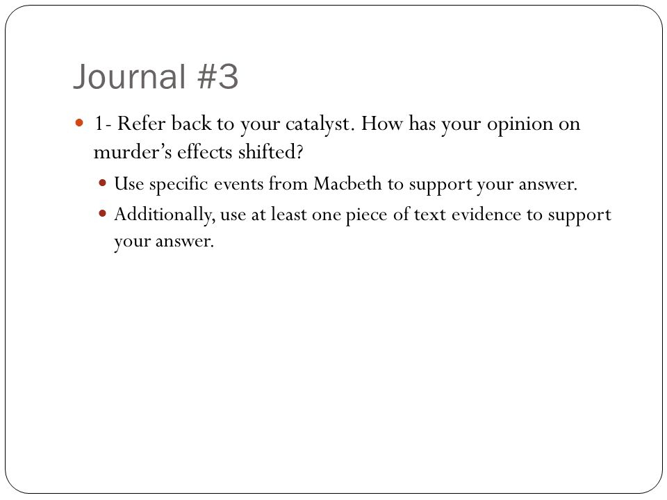 Journal #3 1- Refer back to your catalyst. How has your opinion on murder's effects shifted