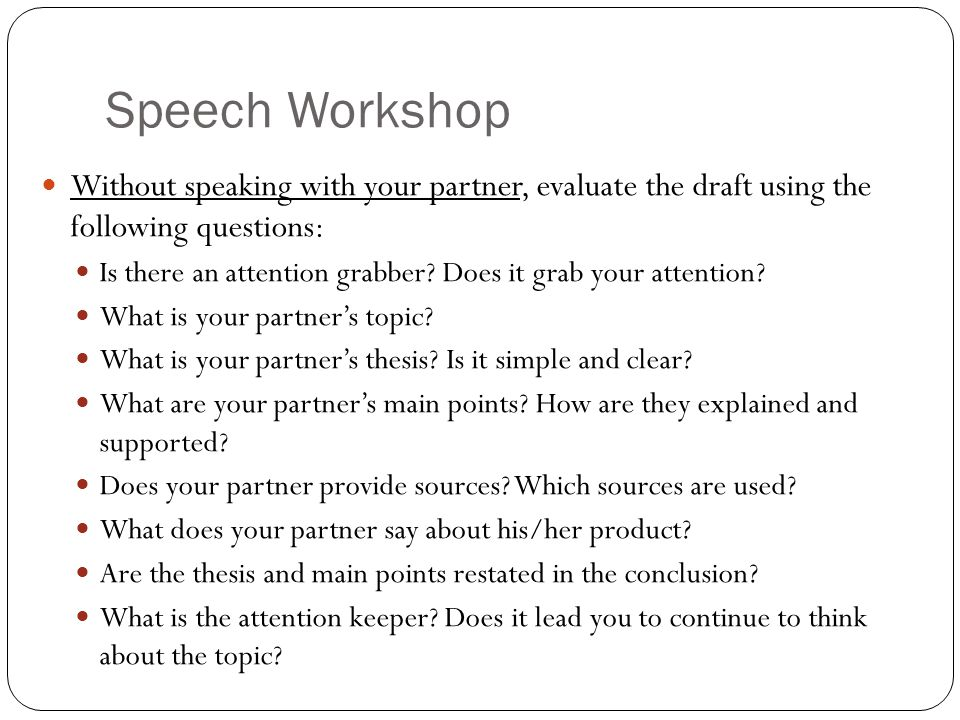 Speech Workshop Without speaking with your partner, evaluate the draft using the following questions: