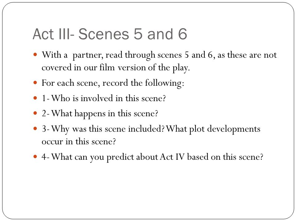 Act III- Scenes 5 and 6 With a partner, read through scenes 5 and 6, as these are not covered in our film version of the play.