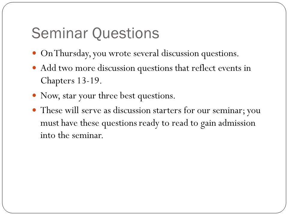 Seminar Questions On Thursday, you wrote several discussion questions.