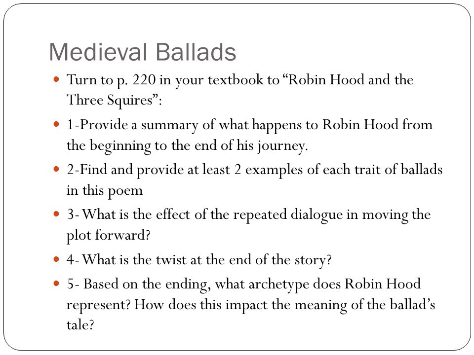 Medieval Ballads Turn to p. 220 in your textbook to Robin Hood and the Three Squires :