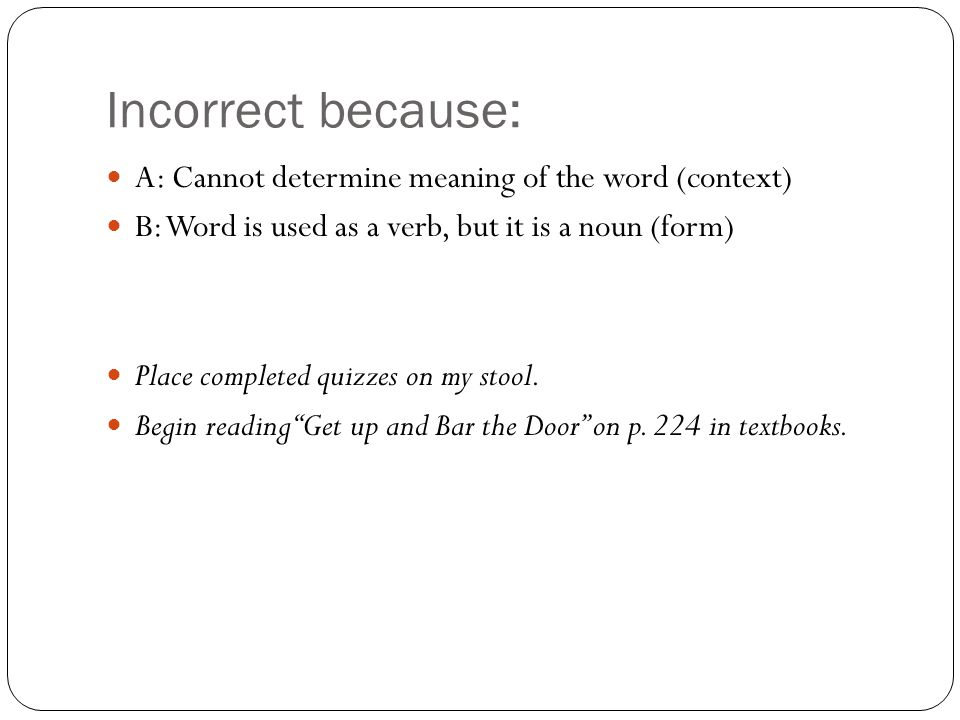 Incorrect because: A: Cannot determine meaning of the word (context)