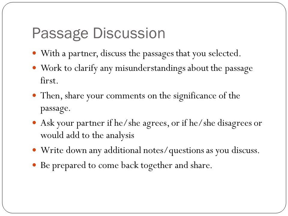 Passage Discussion With a partner, discuss the passages that you selected. Work to clarify any misunderstandings about the passage first.