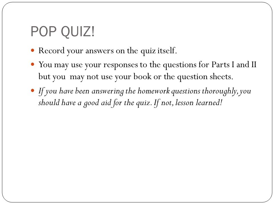 POP QUIZ! Record your answers on the quiz itself.