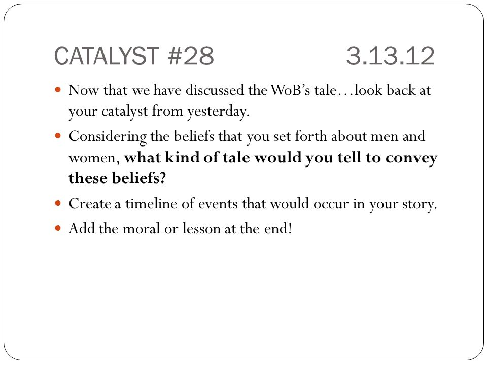CATALYST #28 3.13.12 Now that we have discussed the WoB's tale…look back at your catalyst from yesterday.