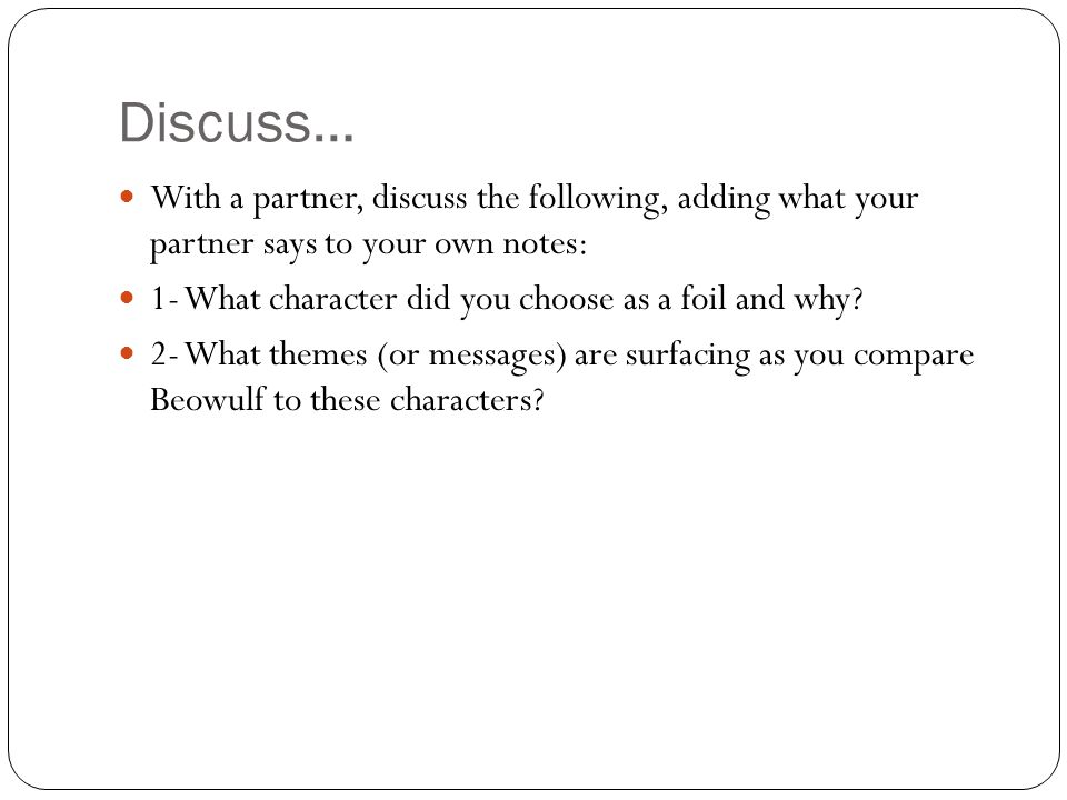 Discuss… With a partner, discuss the following, adding what your partner says to your own notes: