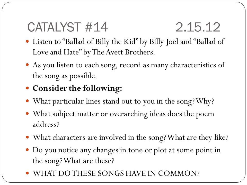 CATALYST #14 2.15.12 Listen to Ballad of Billy the Kid by Billy Joel and Ballad of Love and Hate by The Avett Brothers.