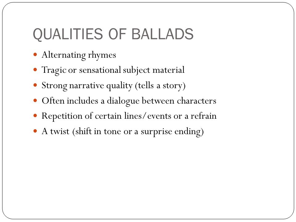 QUALITIES OF BALLADS Alternating rhymes