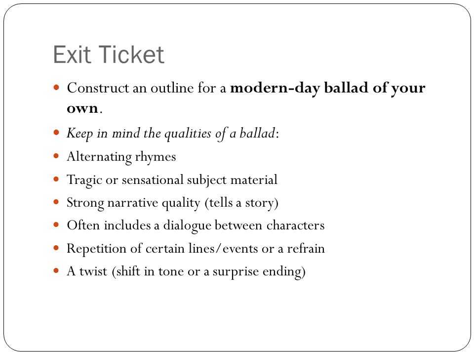 Exit Ticket Construct an outline for a modern-day ballad of your own.
